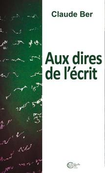 """PARUTION DE """"AUX DIRE DE L'ÉCRIT"""" de Claude BER Ed. Chèvre feuille Etoilée"""