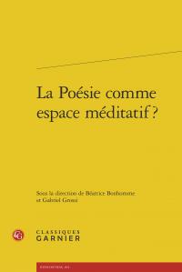 """MEDITATION DE MOTS  in """"La Poésie comme espace méditatif"""", Ed. classiques Garnier, 2015"""